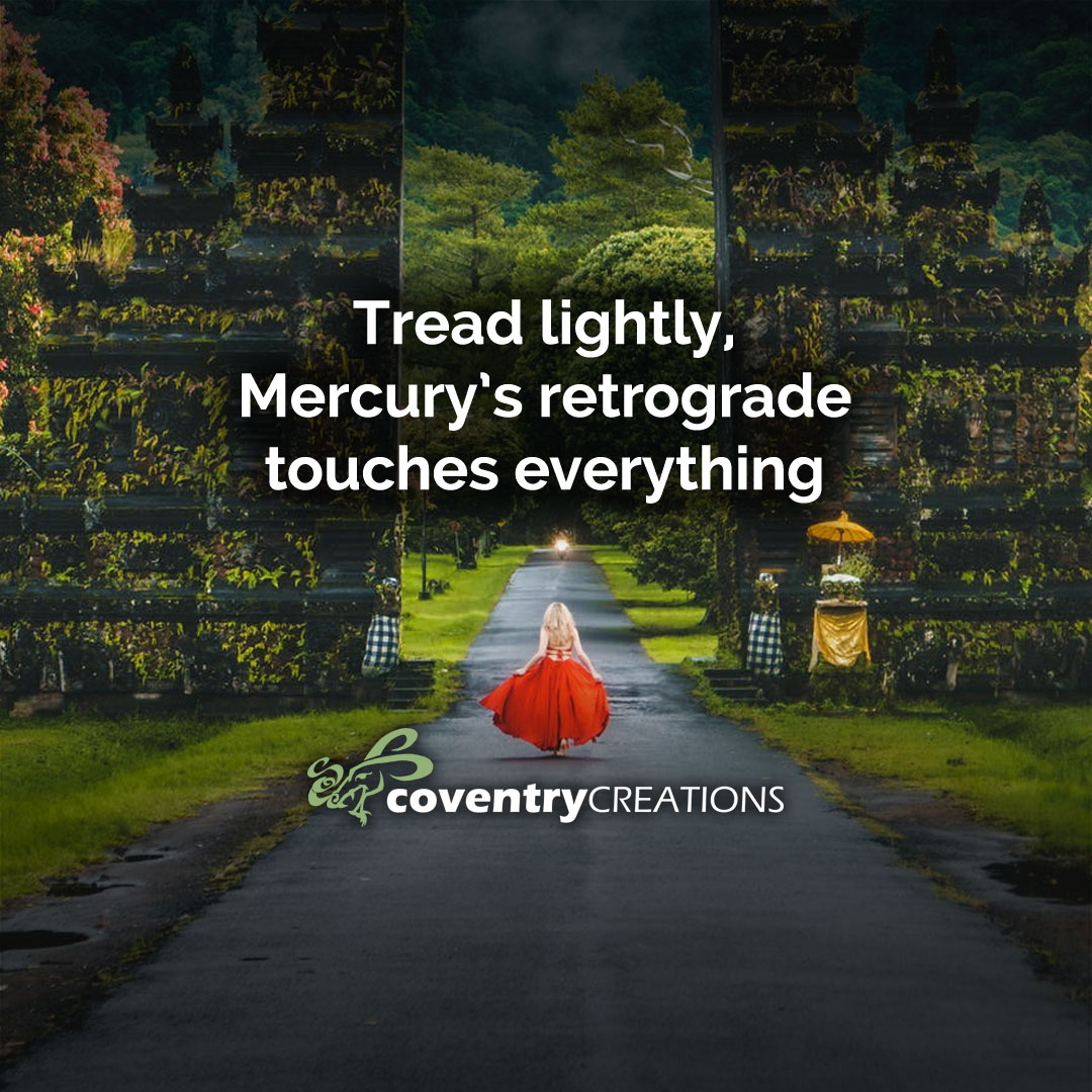 Tread lightly Mercury Retrograde touches everything
