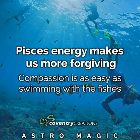 Pisces energy makes us more forgiving