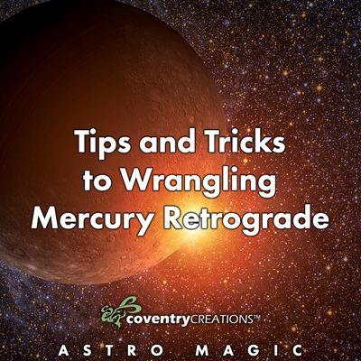 Tips and Tricks to Wrangling Mercury Retrograde