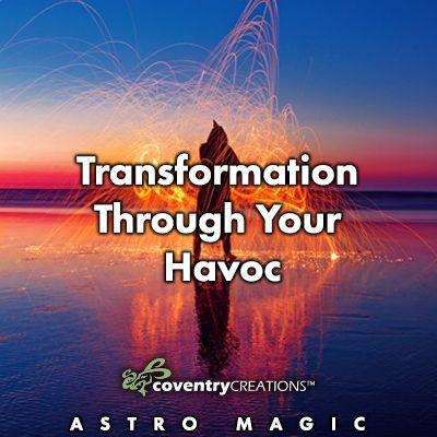 Transformation Through Your Havoc